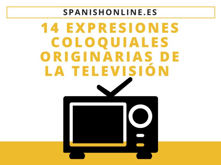 14 Expresiones coloquiales originarias de la televisión.png